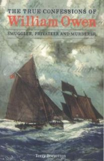 True Confessions of William Owen - Smuggler, Privateer and Murderer, The